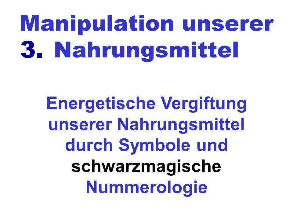 Manipulation unserer Nahrungsmittel Energetische Vergiftung unserer Nahrungsmittel durch Symbole und schwarzmagische Nummerologie 3.