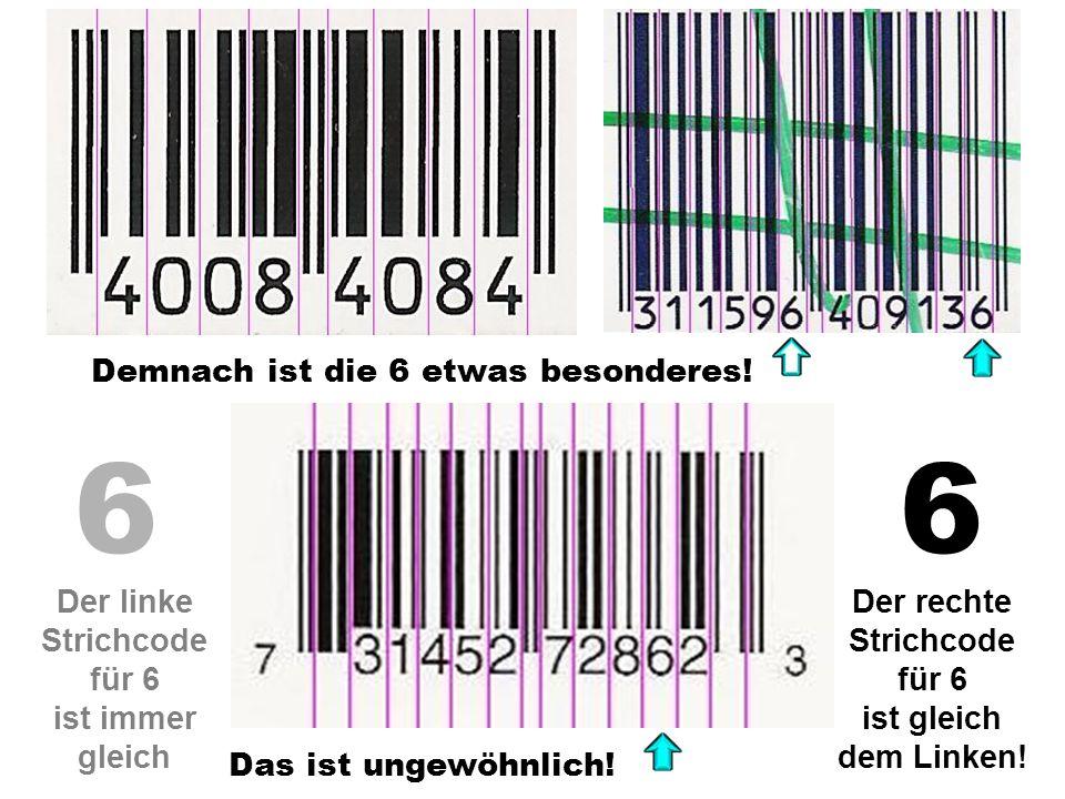 66 Der linke Strichcode für 6 ist immer gleich Der rechte Strichcode für 6 ist gleich dem Linken! Das ist ungewöhnlich! Demnach ist die 6 etwas besond