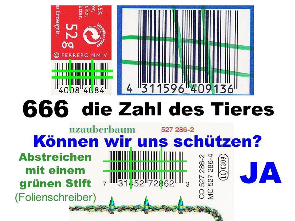 die Zahl des Tieres 666 JA Abstreichen mit einem grünen Stift (Folienschreiber) Können wir uns schützen?