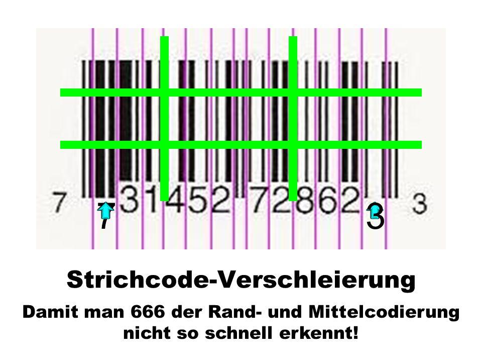 73 Strichcode-Verschleierung Damit man 666 der Rand- und Mittelcodierung nicht so schnell erkennt!