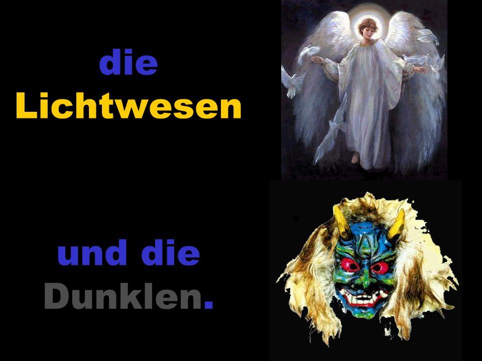 Der Sinn der Dualität Die Dunkelkräfte sind von Gott gewollt.
