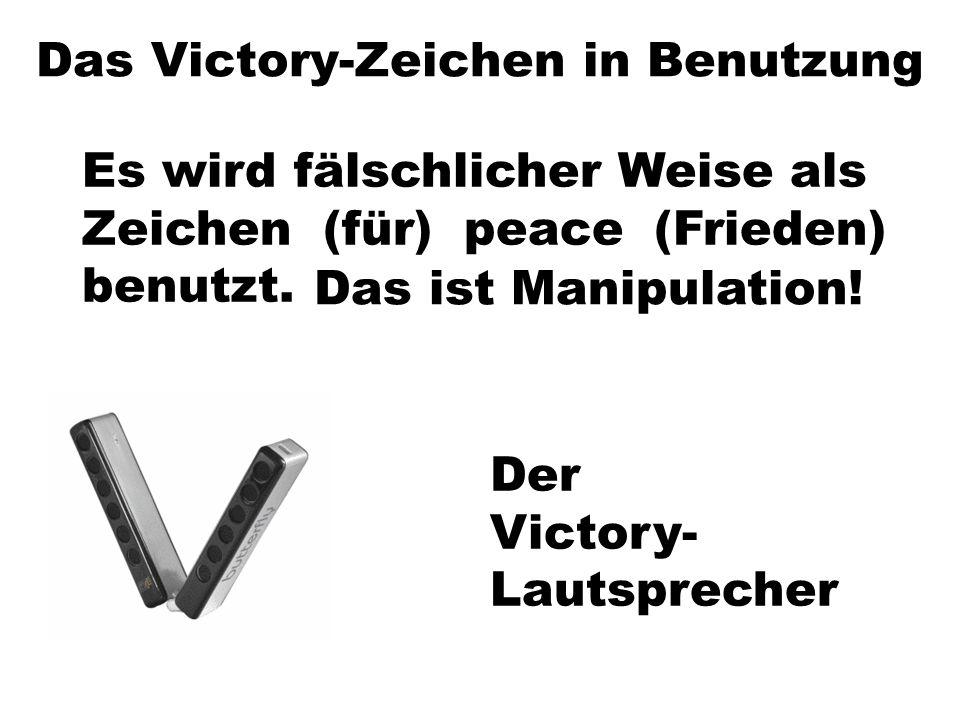 Das Victory-Zeichen in Benutzung Es wird fälschlicher Weise als Zeichen (für) peace (Frieden) benutzt. Das ist Manipulation! Der Victory- Lautsprecher