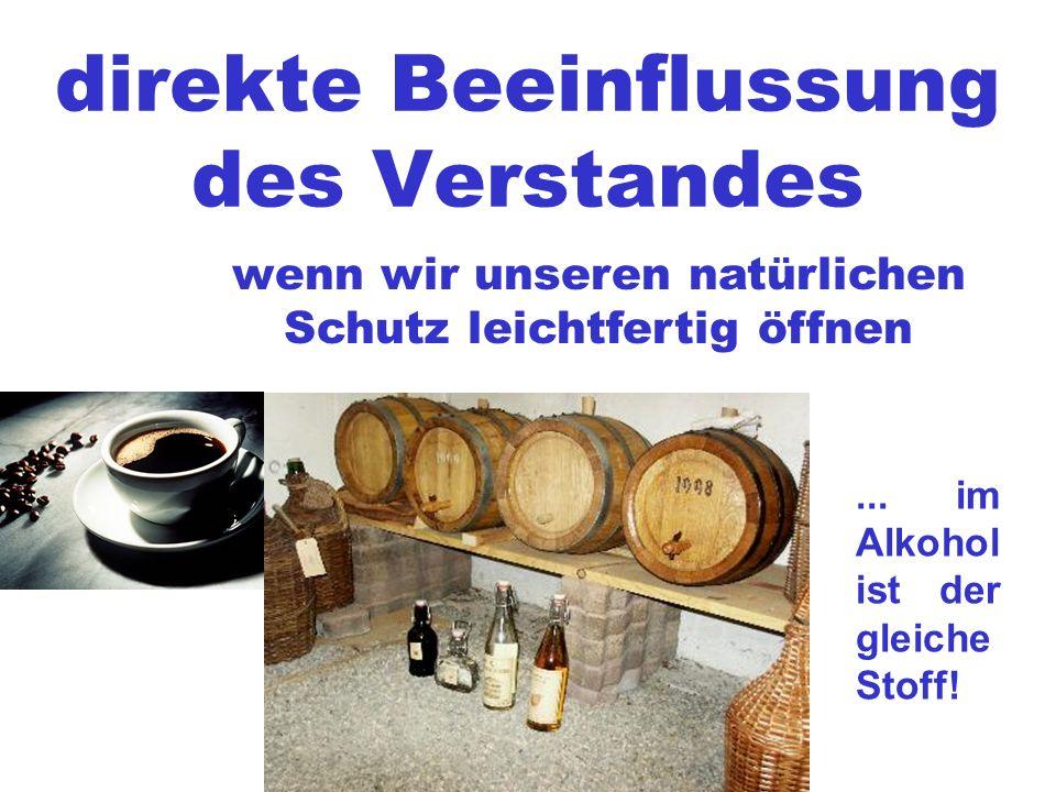 wenn wir unseren natürlichen Schutz leichtfertig öffnen... im Alkohol ist der gleiche Stoff!