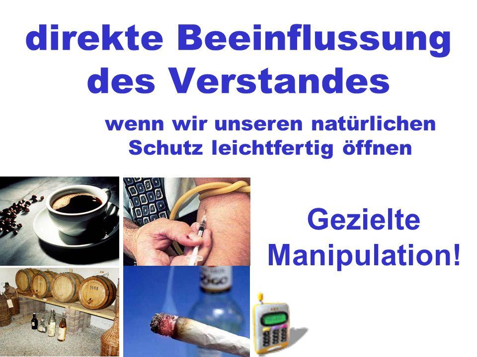 direkte Beeinflussung des Verstandes wenn wir unseren natürlichen Schutz leichtfertig öffnen Gezielte Manipulation!