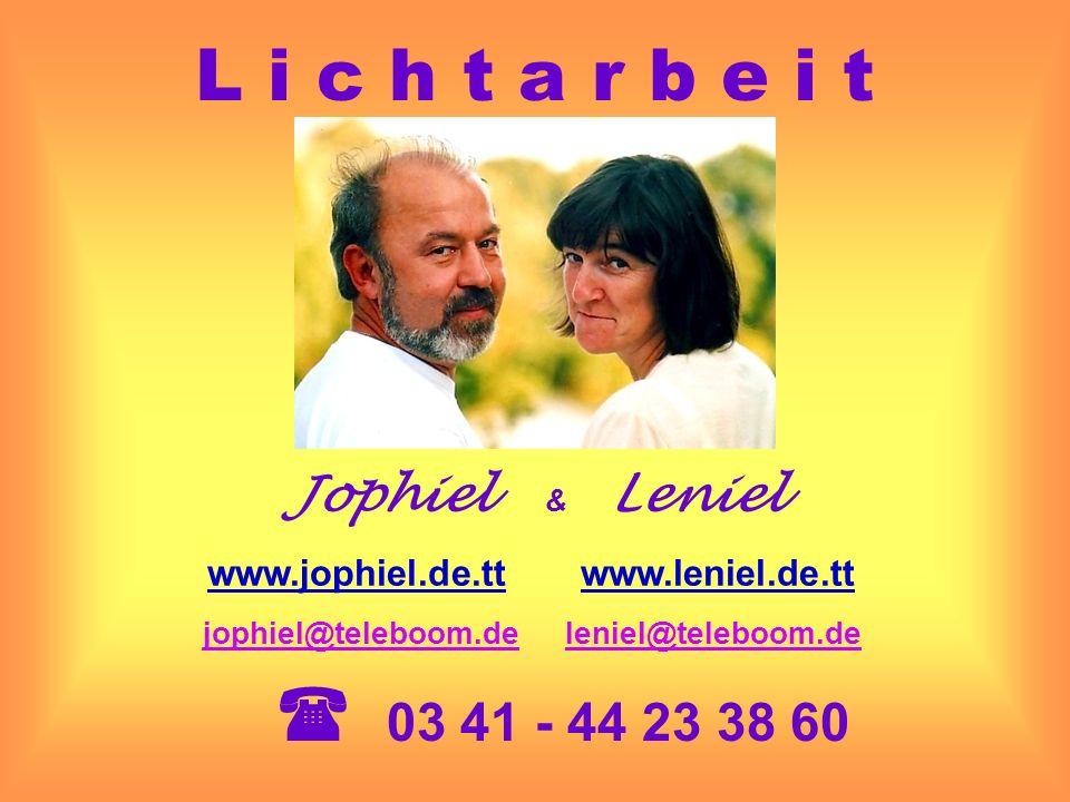 Jophiel & Leniel www.jophiel.de.tt www.leniel.de.tt 03 41 - 44 23 38 60 L i c h t a r b e i t jophiel@teleboom.deleniel@teleboom.de