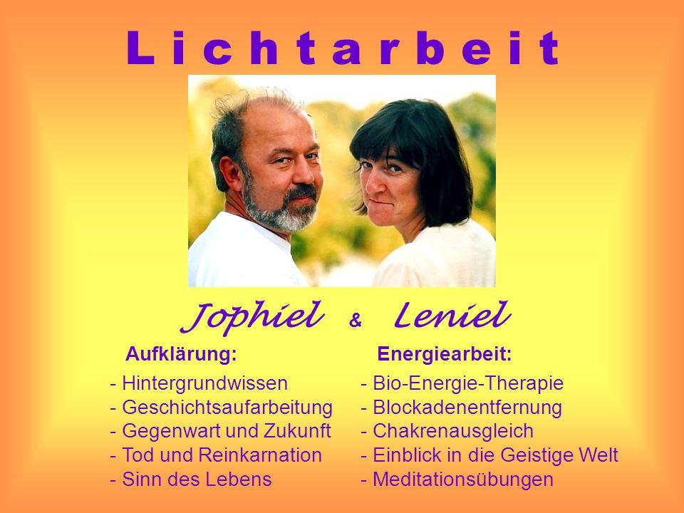 Jophiel & Leniel L i c h t a r b e i t Aufklärung: Energiearbeit: - Hintergrundwissen - Geschichtsaufarbeitung - Gegenwart und Zukunft - Tod und Reink
