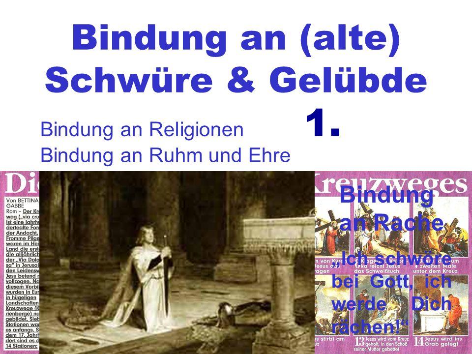 Bindung an (alte) Schwüre & Gelübde Bindung an Religionen 1. Bindung an Ruhm und Ehre Bindung an Rache Ich schwöre bei Gott, ich werde Dich rächen!