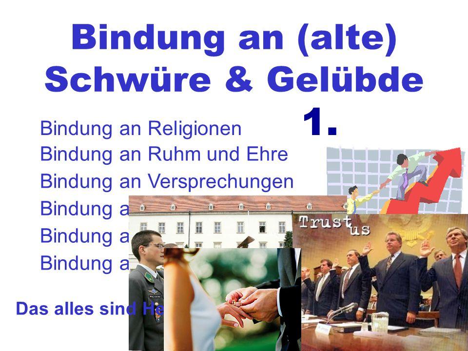 Bindung an (alte) Schwüre & Gelübde Bindung an Religionen 1. Bindung an Ruhm und Ehre Bindung an Versprechungen Bindung an alte Denkmuster Bindung an
