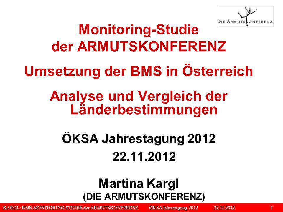 KARGL: BMS-MONITORING-STUDIE der ARMUTSKONFERENZ ÖKSA Jahrestagung 2012 22.11.2012 1 Monitoring-Studie der ARMUTSKONFERENZ Umsetzung der BMS in Österr