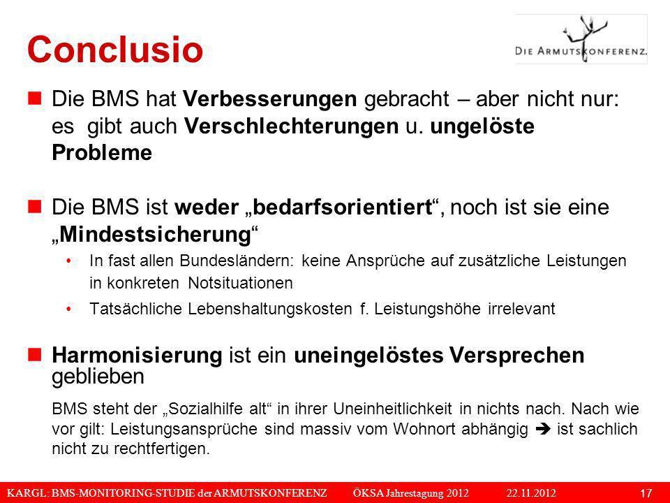 KARGL: BMS-MONITORING-STUDIE der ARMUTSKONFERENZ ÖKSA Jahrestagung 2012 22.11.2012 17 Conclusio Die BMS hat Verbesserungen gebracht – aber nicht nur: