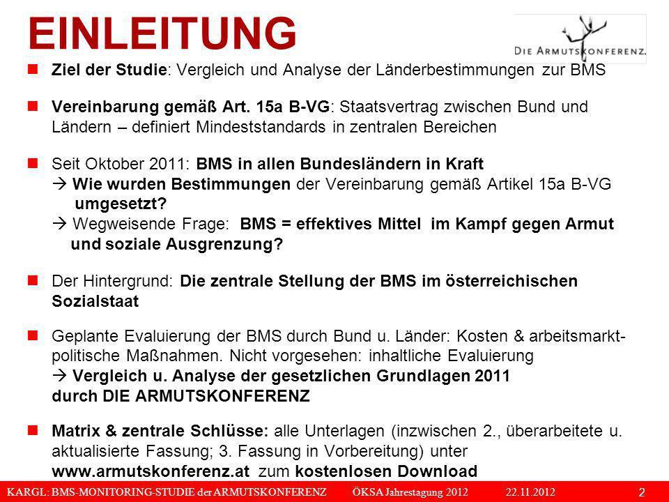 KARGL: BMS-MONITORING-STUDIE der ARMUTSKONFERENZ ÖKSA Jahrestagung 2012 22.11.2012 2 EINLEITUNG Ziel der Studie: Vergleich und Analyse der Länderbesti