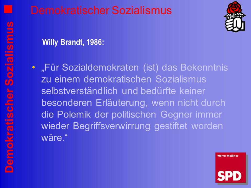 Demokratischer Sozialismus Für Sozialdemokraten (ist) das Bekenntnis zu einem demokratischen Sozialismus selbstverständlich und bedürfte keiner besond