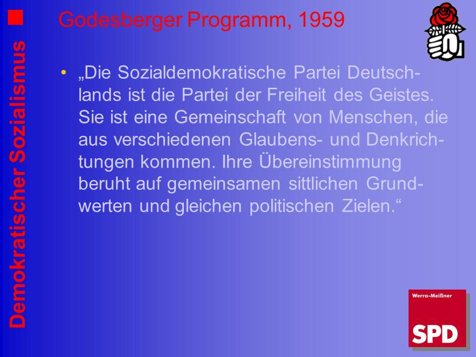 Demokratischer Sozialismus Godesberger Programm, 1959 Die Sozialdemokratische Partei Deutsch- lands ist die Partei der Freiheit des Geistes. Sie ist e