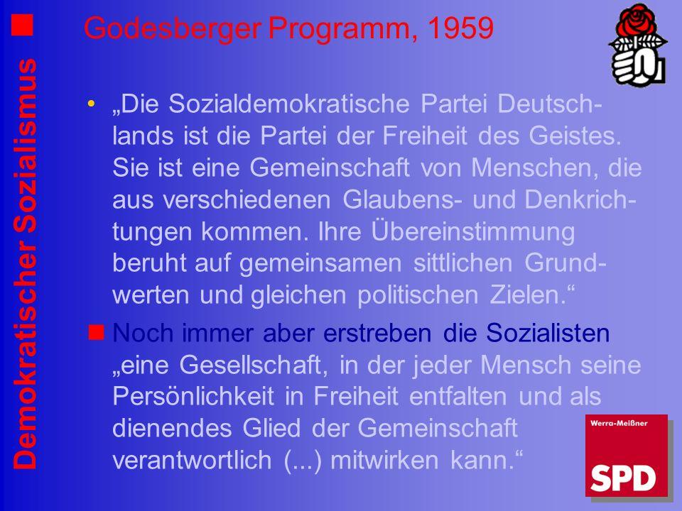 Demokratischer Sozialismus Godesberger Programm, 1959 Die Sozialdemokratische Partei Deutsch- lands ist die Partei der Freiheit des Geistes.