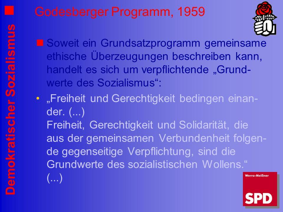 Demokratischer Sozialismus Godesberger Programm, 1959 Soweit ein Grundsatzprogramm gemeinsame ethische Überzeugungen beschreiben kann, handelt es sich um verpflichtende Grund- werte des Sozialismus: Freiheit und Gerechtigkeit bedingen einan- der.