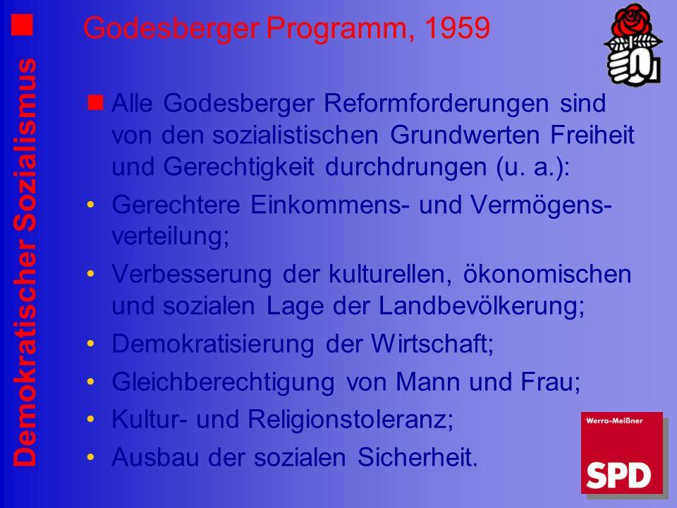 Demokratischer Sozialismus Godesberger Programm, 1959 Alle Godesberger Reformforderungen sind von den sozialistischen Grundwerten Freiheit und Gerechtigkeit durchdrungen (u.