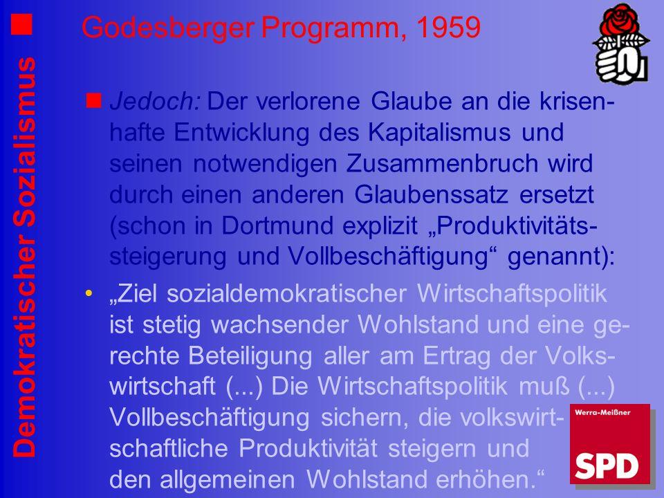 Demokratischer Sozialismus Godesberger Programm, 1959 Jedoch: Der verlorene Glaube an die krisen- hafte Entwicklung des Kapitalismus und seinen notwen