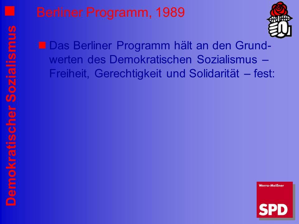 Demokratischer Sozialismus Berliner Programm, 1989 Das Berliner Programm hält an den Grund- werten des Demokratischen Sozialismus – Freiheit, Gerechtigkeit und Solidarität – fest: