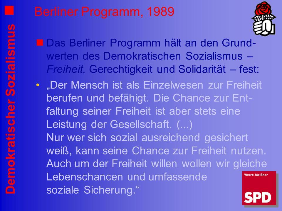 Demokratischer Sozialismus Berliner Programm, 1989 Das Berliner Programm hält an den Grund- werten des Demokratischen Sozialismus – Freiheit, Gerechtigkeit und Solidarität – fest: Der Mensch ist als Einzelwesen zur Freiheit berufen und befähigt.