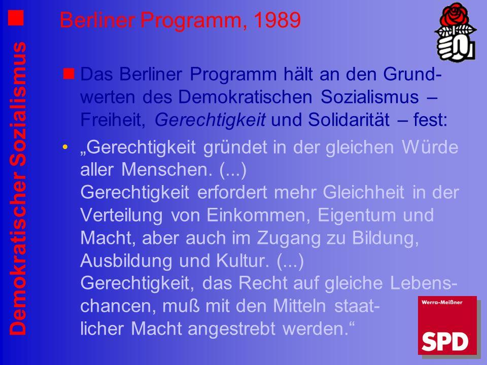 Demokratischer Sozialismus Berliner Programm, 1989 Das Berliner Programm hält an den Grund- werten des Demokratischen Sozialismus – Freiheit, Gerechtigkeit und Solidarität – fest: Gerechtigkeit gründet in der gleichen Würde aller Menschen.