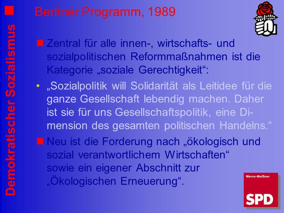Demokratischer Sozialismus Berliner Programm, 1989 Zentral für alle innen-, wirtschafts- und sozialpolitischen Reformmaßnahmen ist die Kategorie soziale Gerechtigkeit: Sozialpolitik will Solidarität als Leitidee für die ganze Gesellschaft lebendig machen.