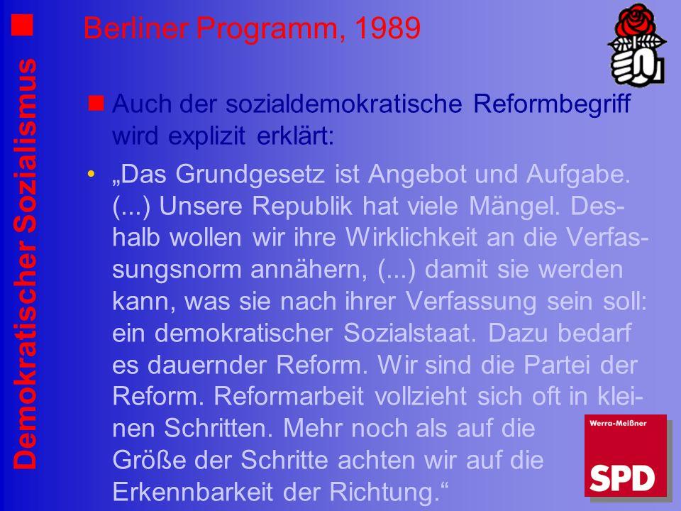 Demokratischer Sozialismus Berliner Programm, 1989 Auch der sozialdemokratische Reformbegriff wird explizit erklärt: Das Grundgesetz ist Angebot und Aufgabe.