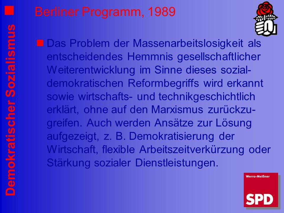 Demokratischer Sozialismus Berliner Programm, 1989 Das Problem der Massenarbeitslosigkeit als entscheidendes Hemmnis gesellschaftlicher Weiterentwicklung im Sinne dieses sozial- demokratischen Reformbegriffs wird erkannt sowie wirtschafts- und technikgeschichtlich erklärt, ohne auf den Marxismus zurückzu- greifen.