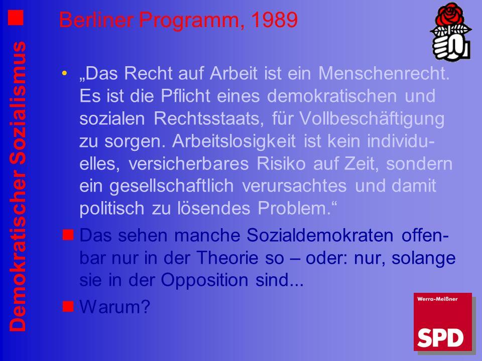 Demokratischer Sozialismus Berliner Programm, 1989 Das Recht auf Arbeit ist ein Menschenrecht. Es ist die Pflicht eines demokratischen und sozialen Re