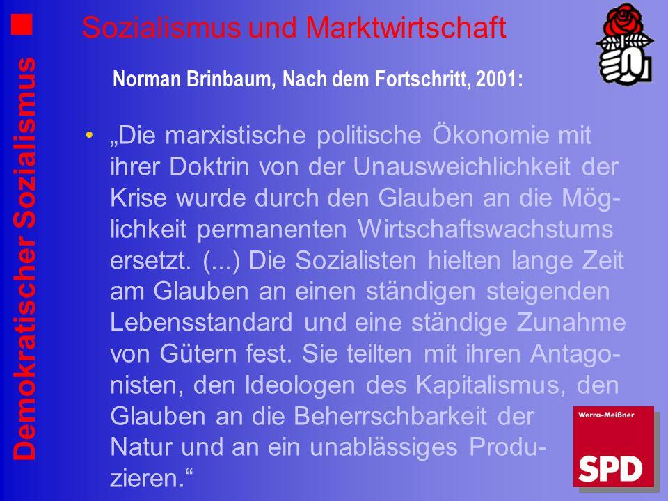 Demokratischer Sozialismus Sozialismus und Marktwirtschaft Die marxistische politische Ökonomie mit ihrer Doktrin von der Unausweichlichkeit der Krise wurde durch den Glauben an die Mög- lichkeit permanenten Wirtschaftswachstums ersetzt.