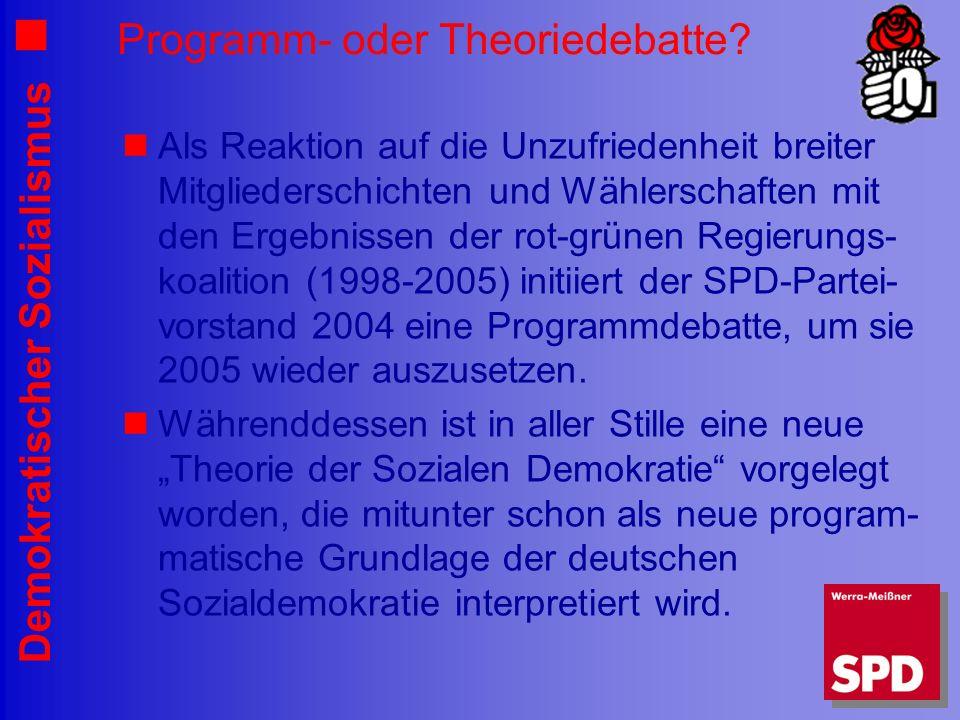 Demokratischer Sozialismus Programm- oder Theoriedebatte? Als Reaktion auf die Unzufriedenheit breiter Mitgliederschichten und Wählerschaften mit den