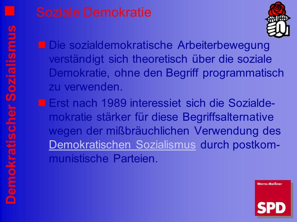 Demokratischer Sozialismus Soziale Demokratie Die sozialdemokratische Arbeiterbewegung verständigt sich theoretisch über die soziale Demokratie, ohne den Begriff programmatisch zu verwenden.