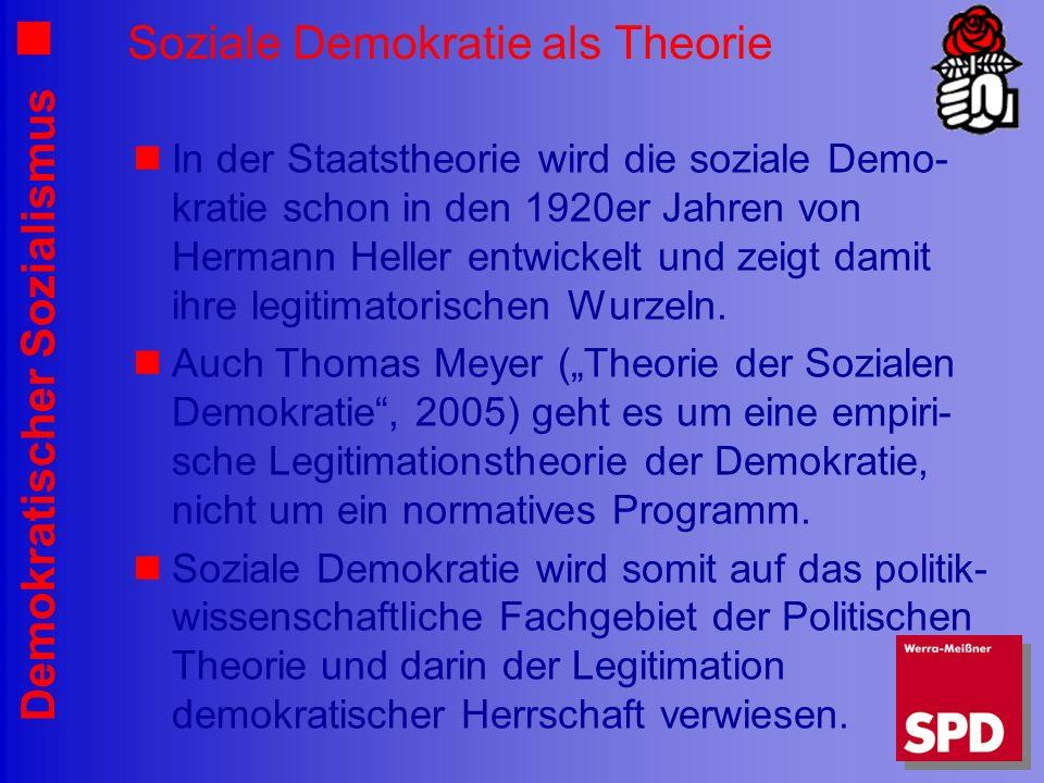 Demokratischer Sozialismus Soziale Demokratie als Theorie In der Staatstheorie wird die soziale Demo- kratie schon in den 1920er Jahren von Hermann Heller entwickelt und zeigt damit ihre legitimatorischen Wurzeln.