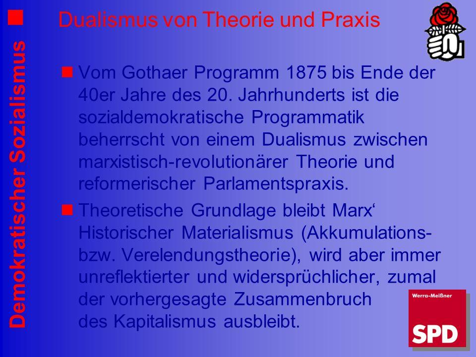 Demokratischer Sozialismus Dualismus von Theorie und Praxis Vom Gothaer Programm 1875 bis Ende der 40er Jahre des 20. Jahrhunderts ist die sozialdemok