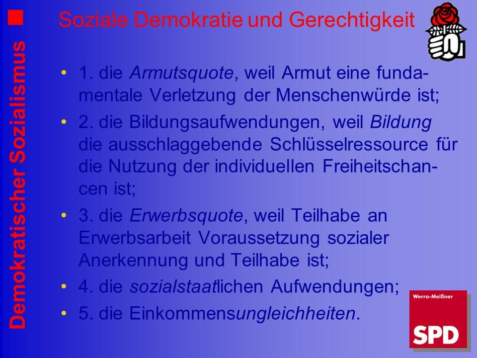 Demokratischer Sozialismus Soziale Demokratie und Gerechtigkeit 1. die Armutsquote, weil Armut eine funda- mentale Verletzung der Menschenwürde ist; 2