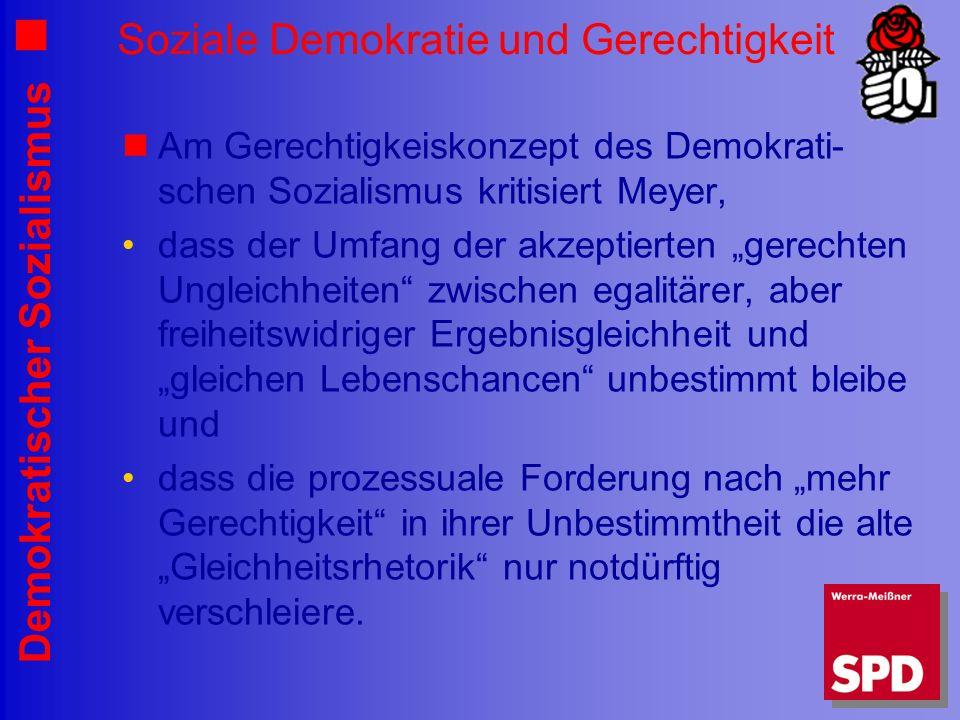 Demokratischer Sozialismus Soziale Demokratie und Gerechtigkeit Am Gerechtigkeiskonzept des Demokrati- schen Sozialismus kritisiert Meyer, dass der Um