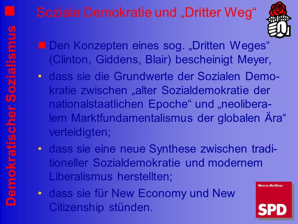 Demokratischer Sozialismus Soziale Demokratie und Dritter Weg Den Konzepten eines sog. Dritten Weges (Clinton, Giddens, Blair) bescheinigt Meyer, dass