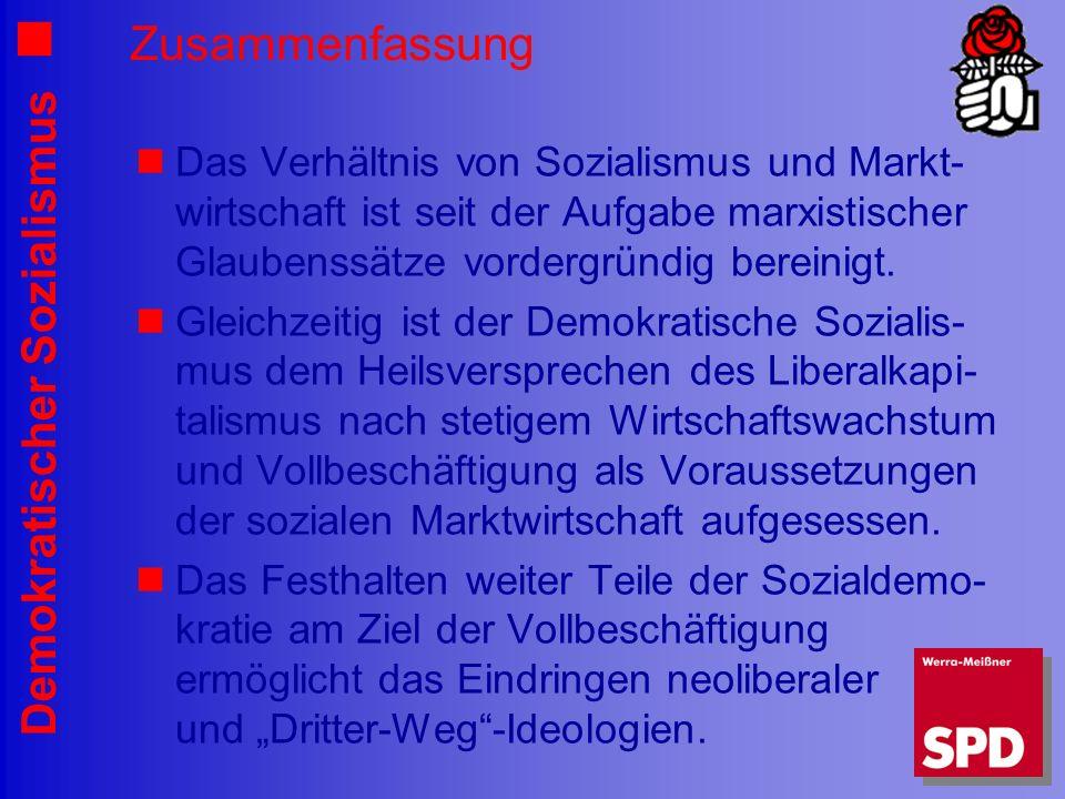 Demokratischer Sozialismus Zusammenfassung Das Verhältnis von Sozialismus und Markt- wirtschaft ist seit der Aufgabe marxistischer Glaubenssätze vordergründig bereinigt.