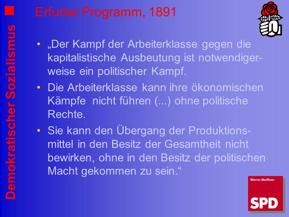 Demokratischer Sozialismus Erfurter Programm, 1891 Der Kampf der Arbeiterklasse gegen die kapitalistische Ausbeutung ist notwendiger- weise ein politischer Kampf.