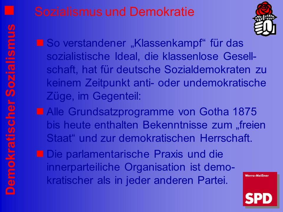 Demokratischer Sozialismus Sozialismus und Demokratie So verstandener Klassenkampf für das sozialistische Ideal, die klassenlose Gesell- schaft, hat f