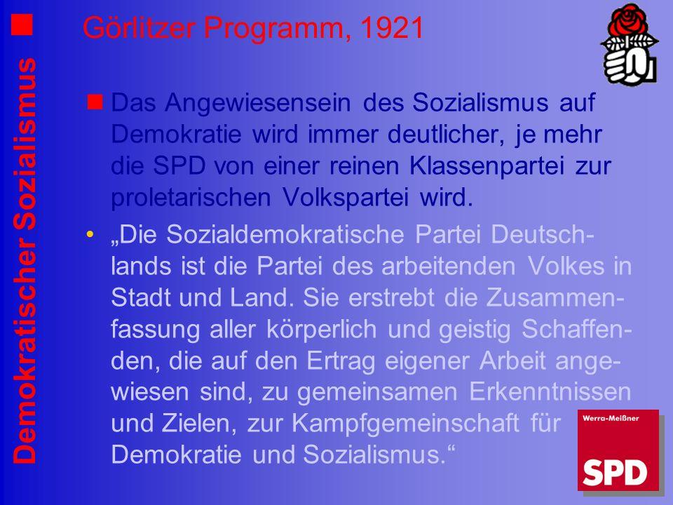 Demokratischer Sozialismus Görlitzer Programm, 1921 Das Angewiesensein des Sozialismus auf Demokratie wird immer deutlicher, je mehr die SPD von einer reinen Klassenpartei zur proletarischen Volkspartei wird.