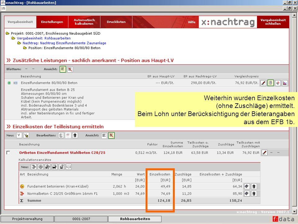 Weiterhin wurden Einzelkosten (ohne Zuschläge) ermittelt. Beim Lohn unter Berücksichtigung der Bieterangaben aus dem EFB 1b.