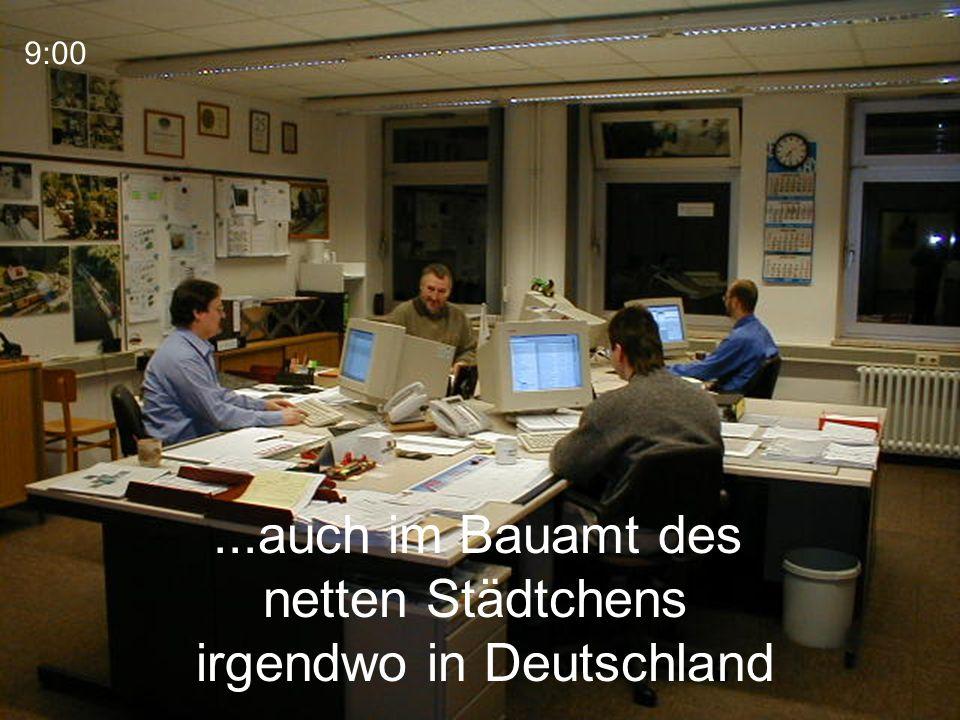...auch im Bauamt des netten Städtchens irgendwo in Deutschland 9:00