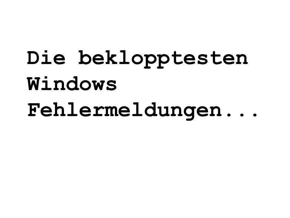 Die beklopptesten Windows Fehlermeldungen...