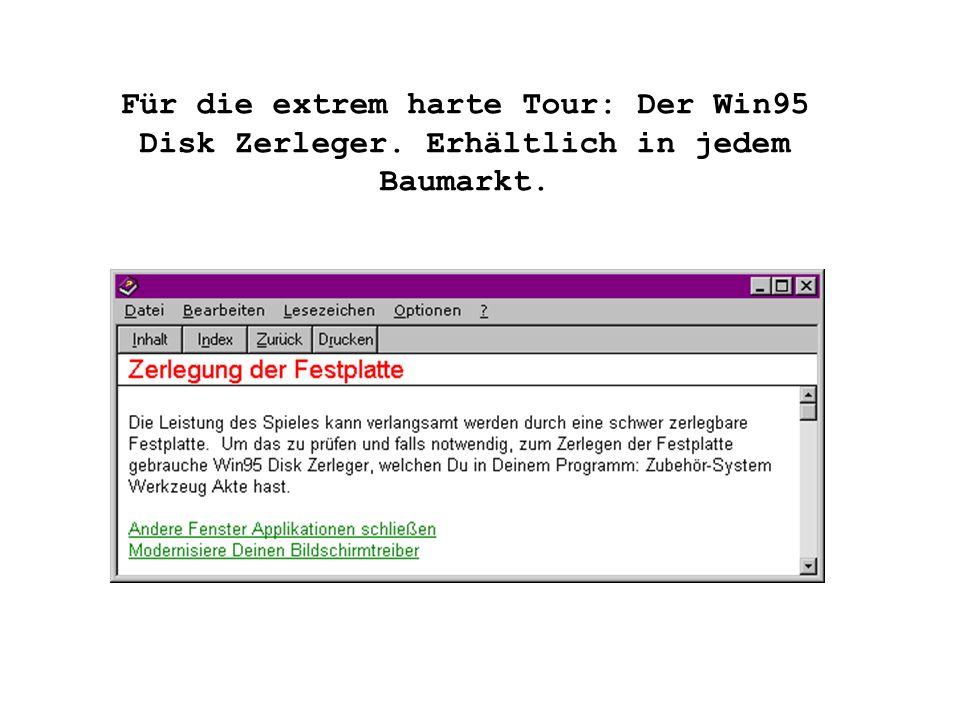 Für die extrem harte Tour: Der Win95 Disk Zerleger. Erhältlich in jedem Baumarkt.