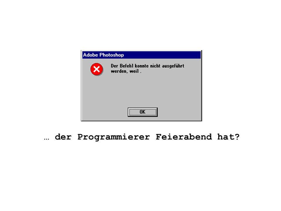 … der Programmierer Feierabend hat?