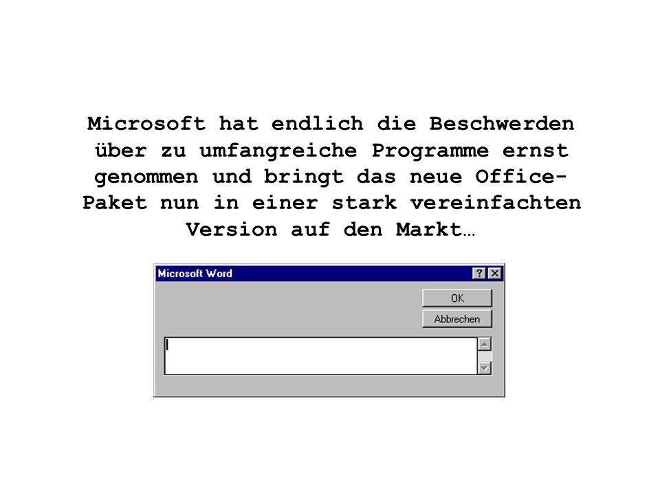 Microsoft hat endlich die Beschwerden über zu umfangreiche Programme ernst genommen und bringt das neue Office- Paket nun in einer stark vereinfachten Version auf den Markt…