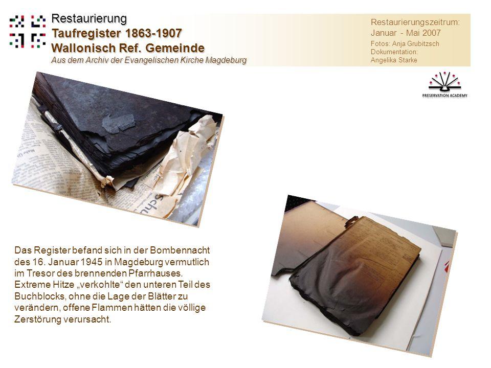 Restaurierungszeitrum: Januar - Mai 2007 Fotos: Anja Grubitzsch Dokumentation: Angelika Starke Restaurierung Taufregister 1863-1907 Wallonisch Ref.