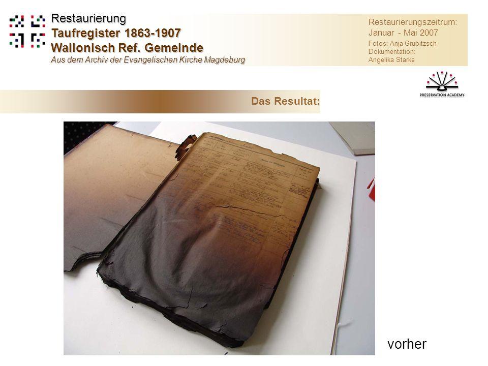 vorher Das Resultat: Restaurierungszeitrum: Januar - Mai 2007 Fotos: Anja Grubitzsch Dokumentation: Angelika Starke Restaurierung Taufregister 1863-1907 Wallonisch Ref.