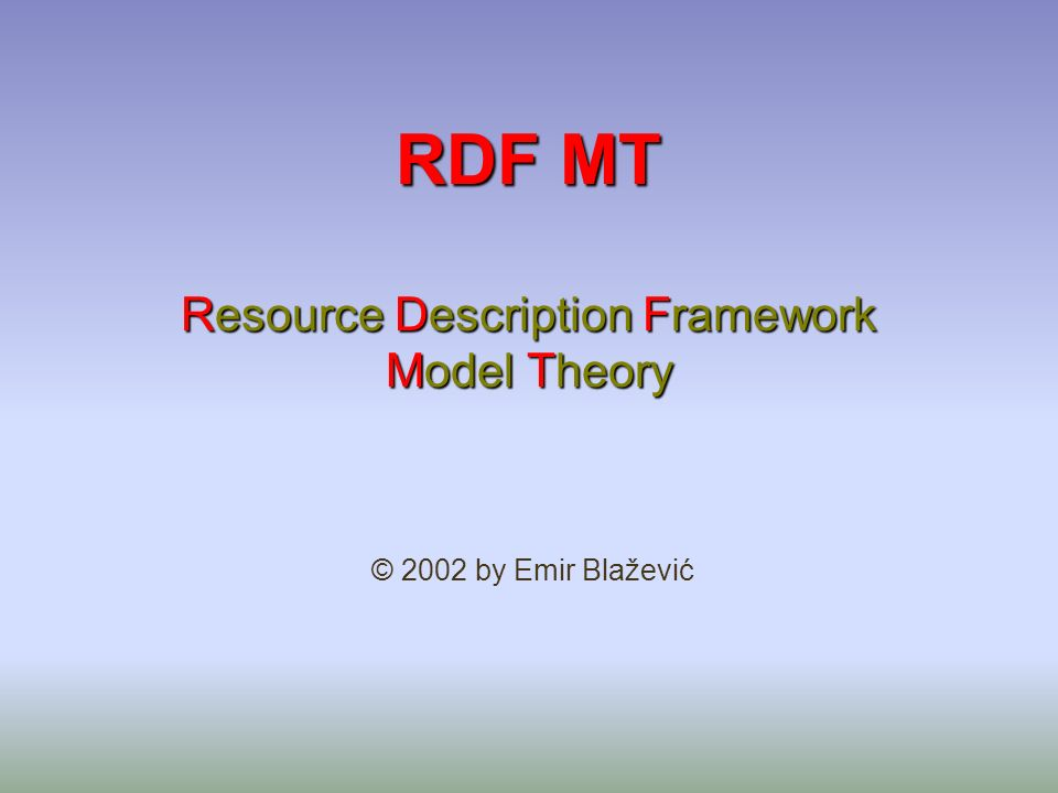 RDF MT Resource Description Framework Model Theory © 2002 by Emir Blažević