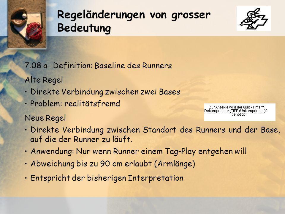 Regeländerungen von grosser Bedeutung 7.08 aDefinition: Baseline des Runners Alte Regel Direkte Verbindung zwischen zwei Bases Direkte Verbindung zwischen Standort des Runners und der Base, auf die der Runner zu läuft.